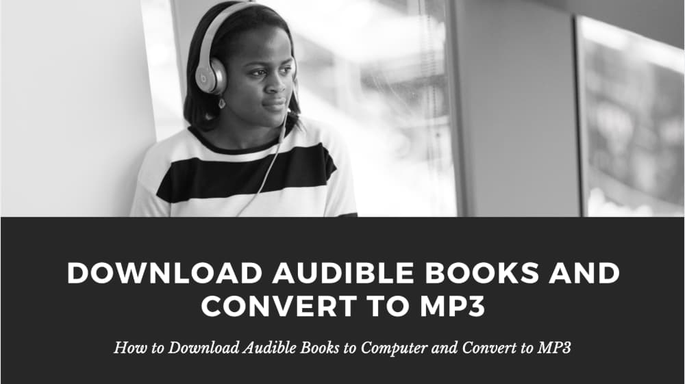 How to Download Audible Books to Computer and Convert to MP3