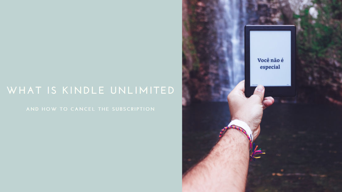 What is Kindle Unlimited and How to Cancel the Subscription